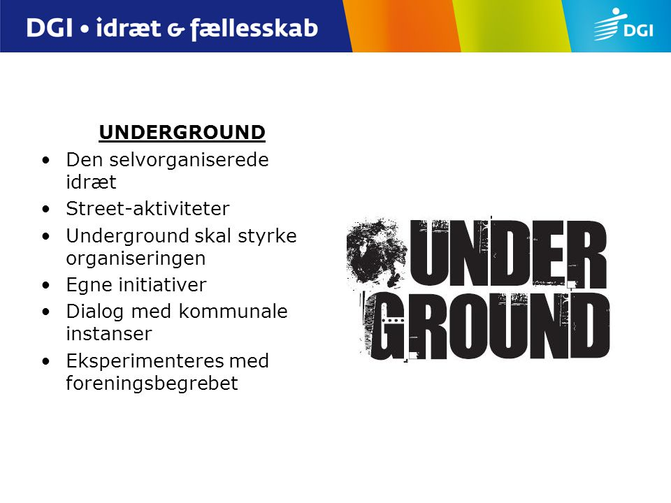 UNDERGROUND Den selvorganiserede idræt. Street-aktiviteter. Underground skal styrke organiseringen.