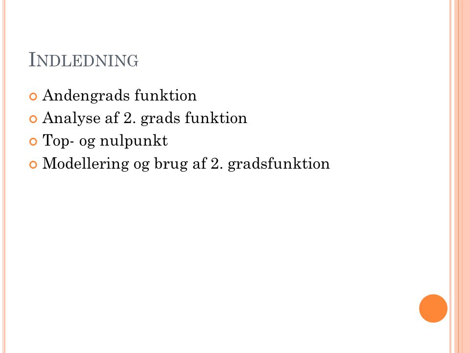 Indledning Andengrads funktion Analyse af 2. grads funktion