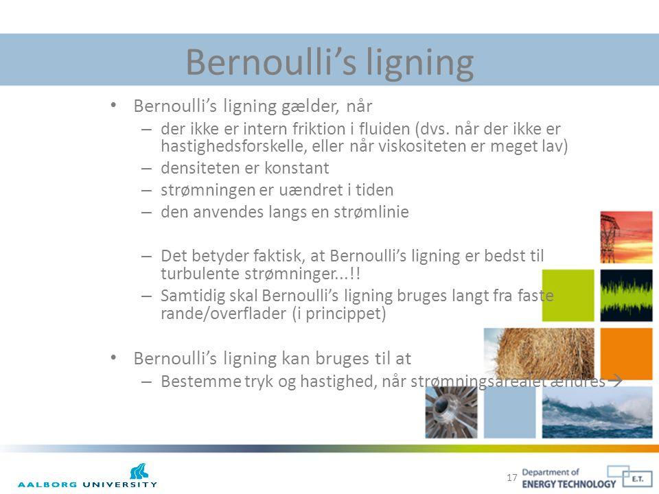 Bernoulli's ligning Bernoulli's ligning gælder, når