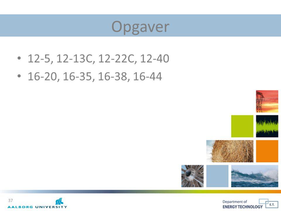 Opgaver 12-5, 12-13C, 12-22C, 12-40 16-20, 16-35, 16-38, 16-44