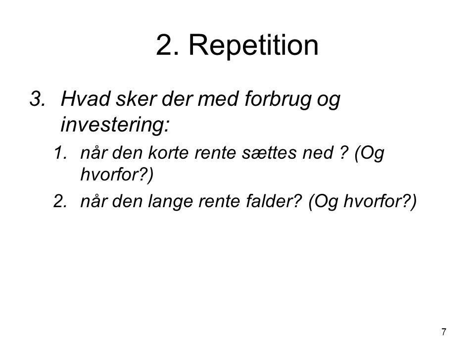 2. Repetition Hvad sker der med forbrug og investering: