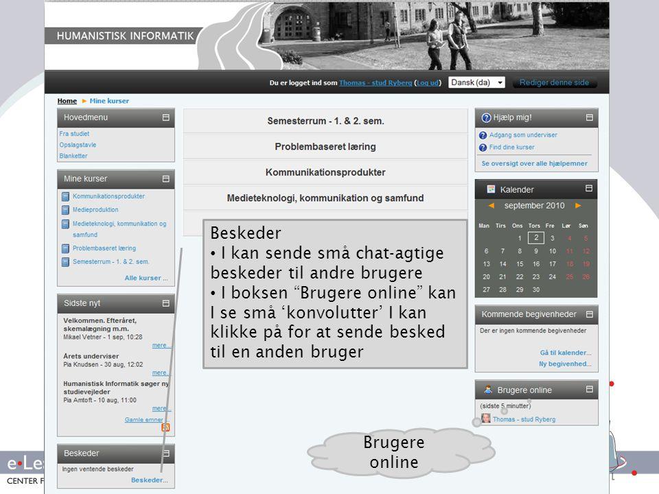 Beskeder I kan sende små chat-agtige beskeder til andre brugere.