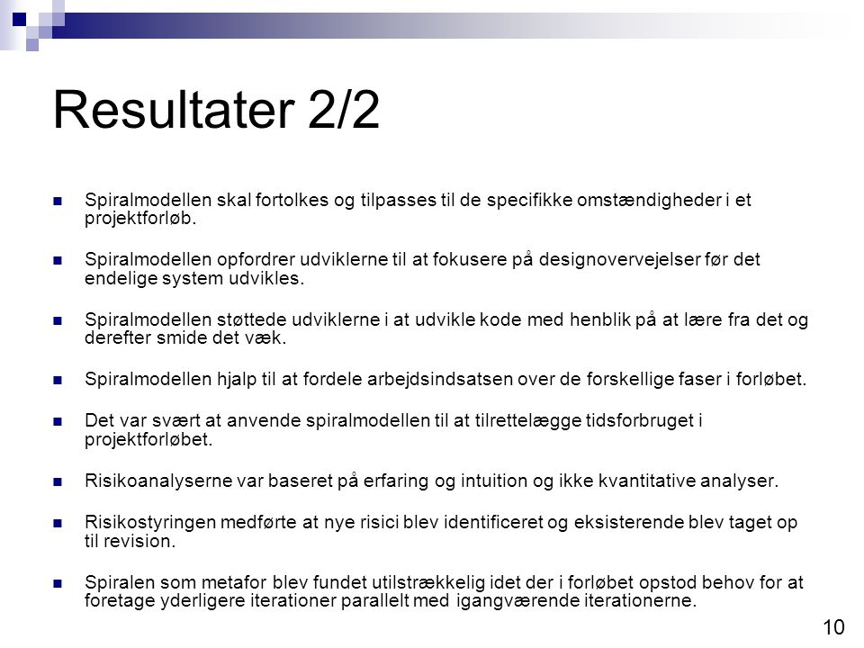 Resultater 2/2 Spiralmodellen skal fortolkes og tilpasses til de specifikke omstændigheder i et projektforløb.