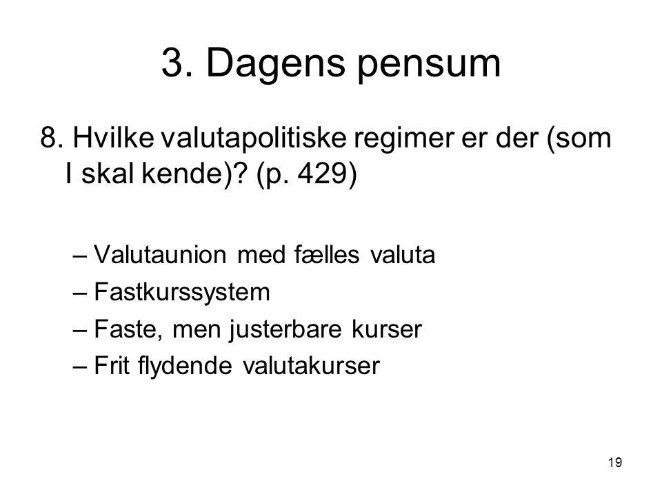 3. Dagens pensum 8. Hvilke valutapolitiske regimer er der (som I skal kende) (p. 429) Valutaunion med fælles valuta.
