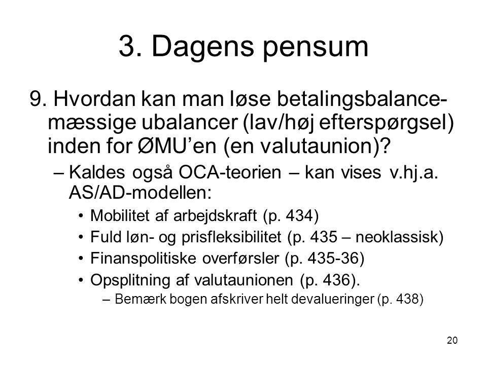3. Dagens pensum 9. Hvordan kan man løse betalingsbalance-mæssige ubalancer (lav/høj efterspørgsel) inden for ØMU'en (en valutaunion)