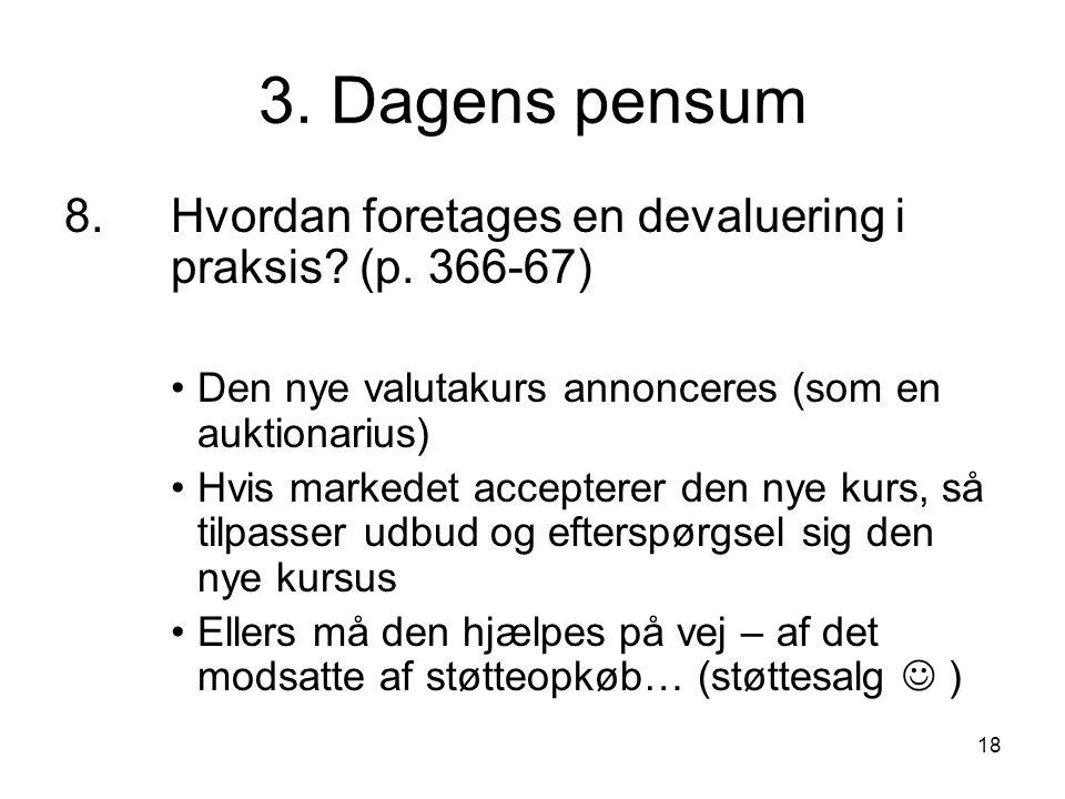 3. Dagens pensum 8. Hvordan foretages en devaluering i praksis (p. 366-67) Den nye valutakurs annonceres (som en auktionarius)