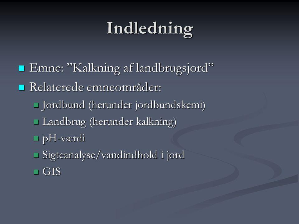 Indledning Emne: Kalkning af landbrugsjord Relaterede emneområder: