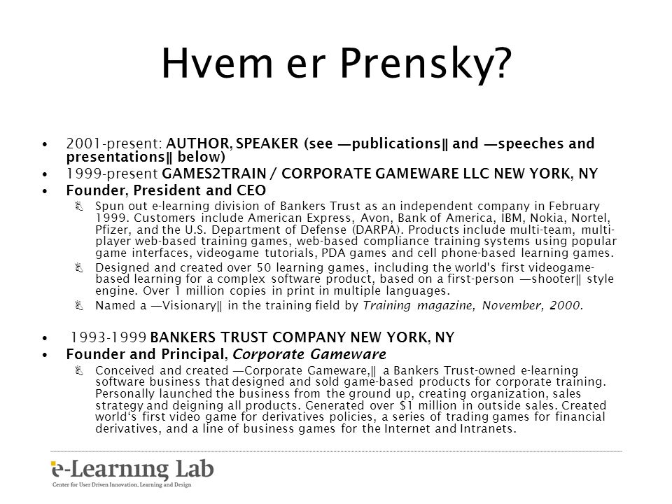 Hvem er Prensky 2001-present: AUTHOR, SPEAKER (see ―publications‖ and ―speeches and presentations‖ below)