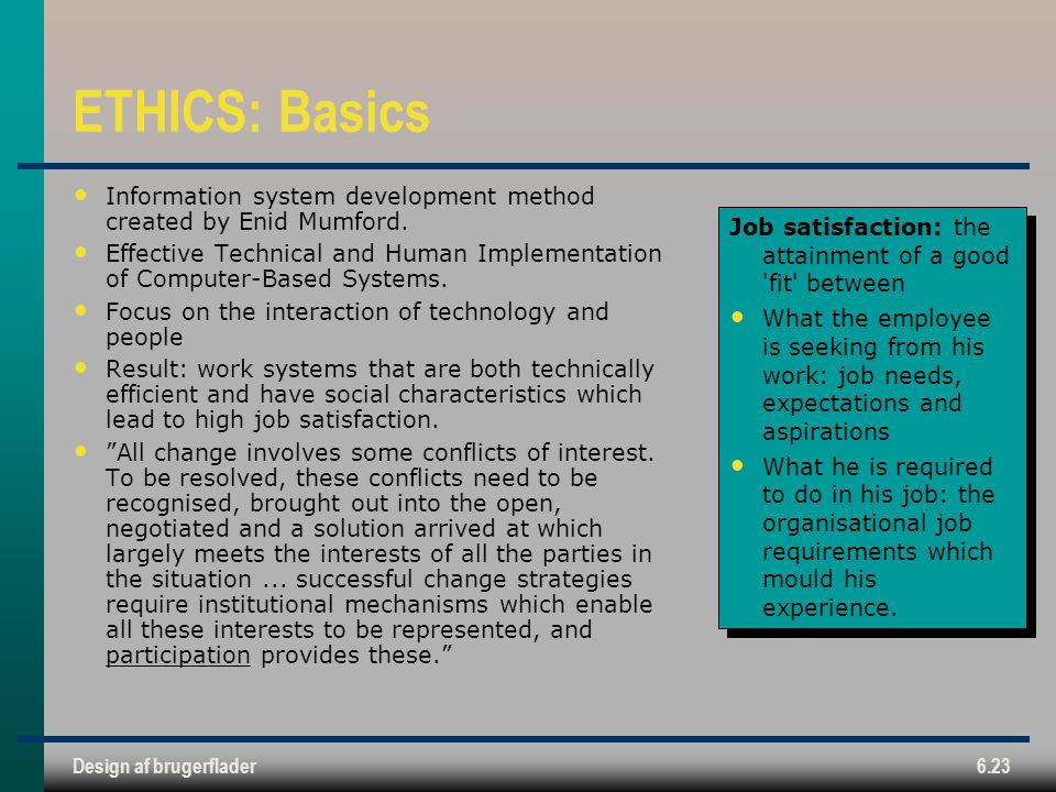 ETHICS: Basics Information system development method created by Enid Mumford.