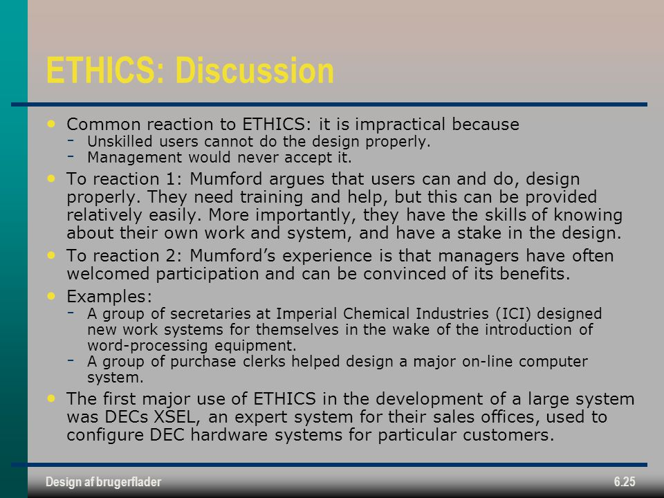 ETHICS: Discussion Common reaction to ETHICS: it is impractical because. Unskilled users cannot do the design properly.
