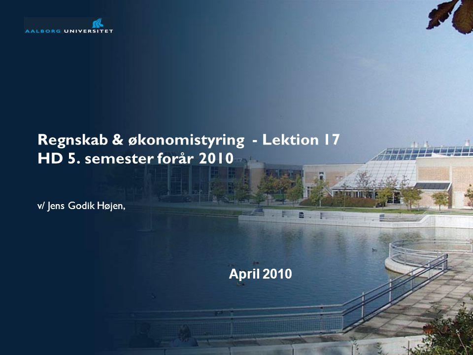 Regnskab & økonomistyring - Lektion 17 HD 5. semester forår 2010