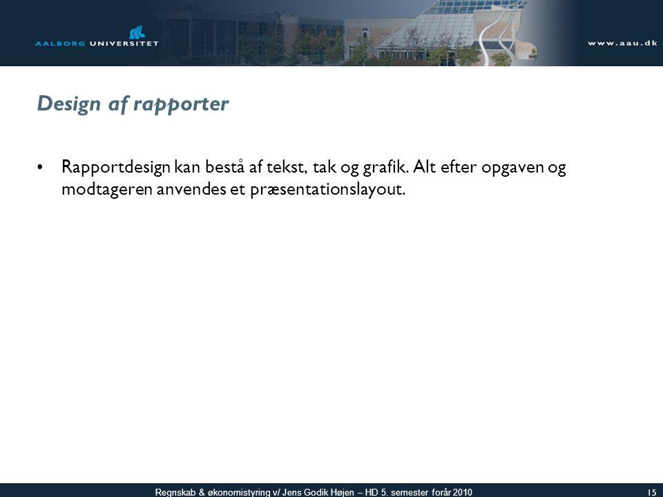 Design af rapporter Rapportdesign kan bestå af tekst, tak og grafik.