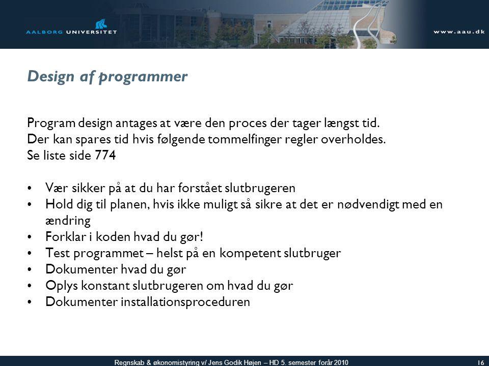 Design af programmer Program design antages at være den proces der tager længst tid.