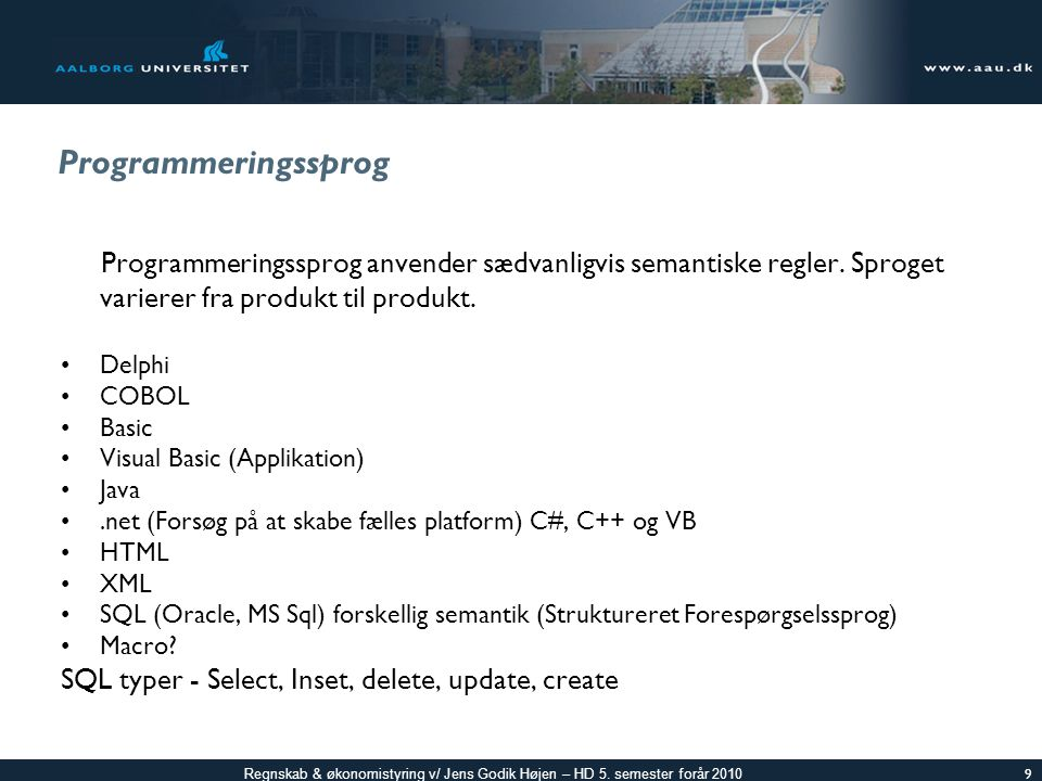 Programmeringssprog Programmeringssprog anvender sædvanligvis semantiske regler. Sproget varierer fra produkt til produkt.