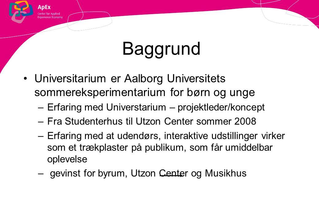Baggrund Universitarium er Aalborg Universitets sommereksperimentarium for børn og unge. Erfaring med Universtarium – projektleder/koncept.
