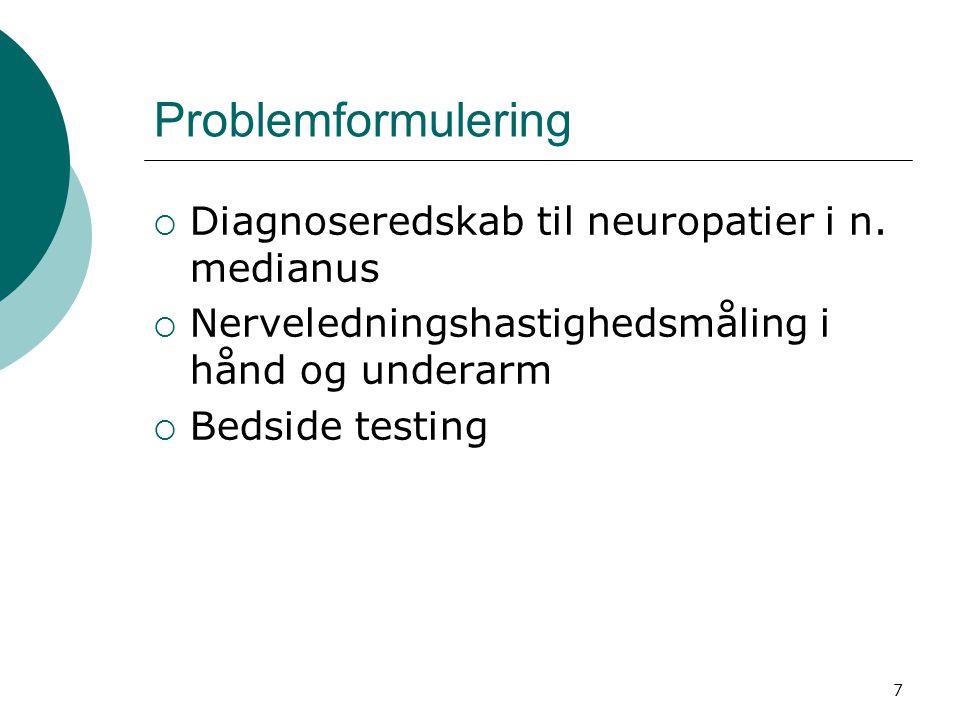 Problemformulering Diagnoseredskab til neuropatier i n. medianus