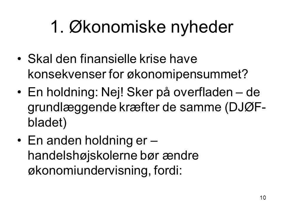 1. Økonomiske nyheder Skal den finansielle krise have konsekvenser for økonomipensummet