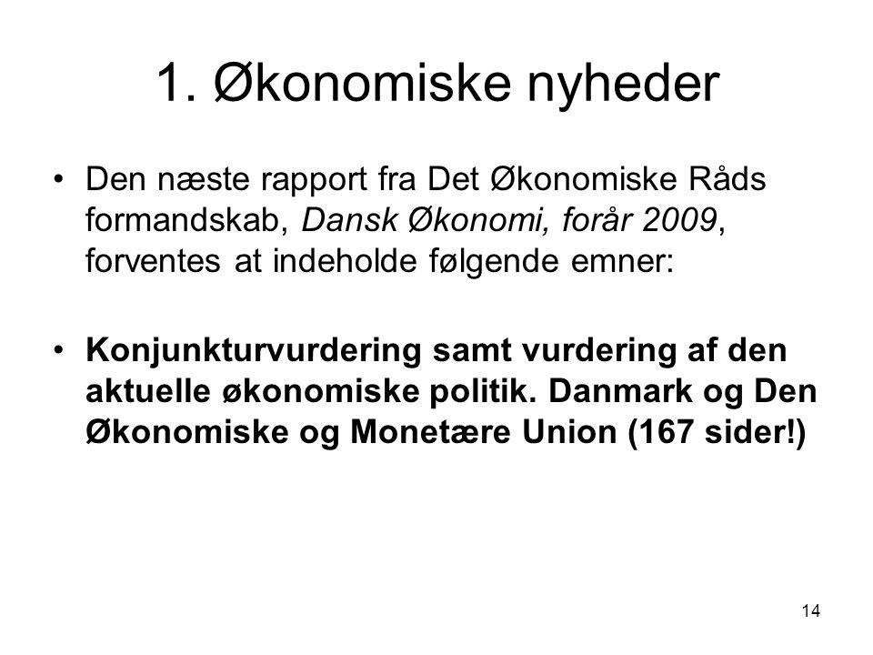 1. Økonomiske nyheder Den næste rapport fra Det Økonomiske Råds formandskab, Dansk Økonomi, forår 2009, forventes at indeholde følgende emner: