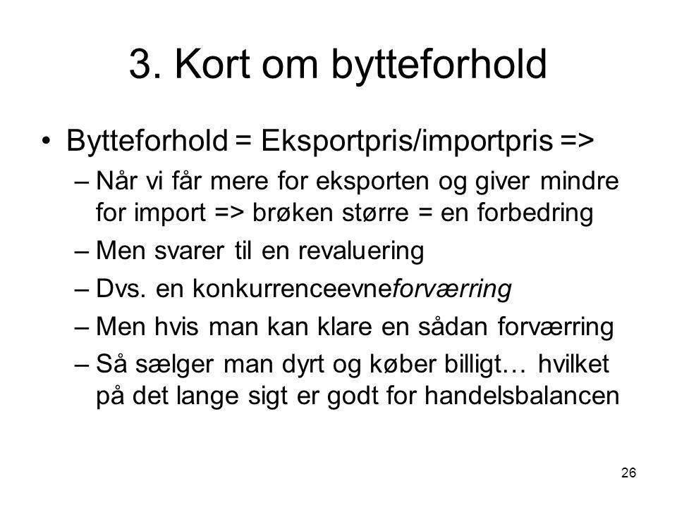3. Kort om bytteforhold Bytteforhold = Eksportpris/importpris =>