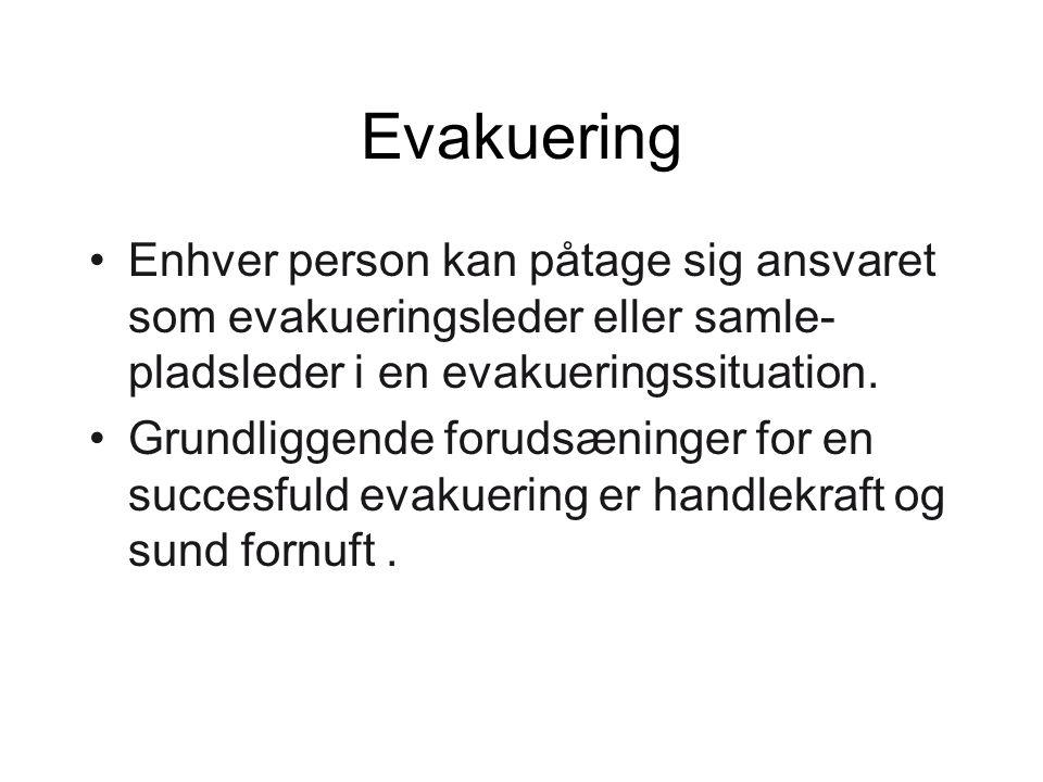 Evakuering Enhver person kan påtage sig ansvaret som evakueringsleder eller samle-pladsleder i en evakueringssituation.