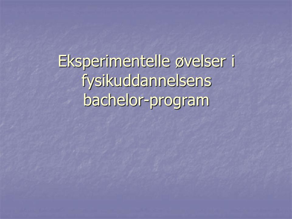 Eksperimentelle øvelser i fysikuddannelsens bachelor-program