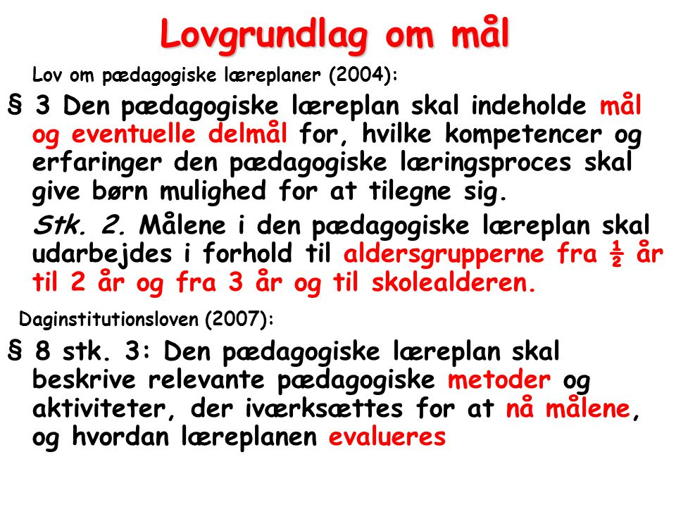 Lovgrundlag om mål Lov om pædagogiske læreplaner (2004):