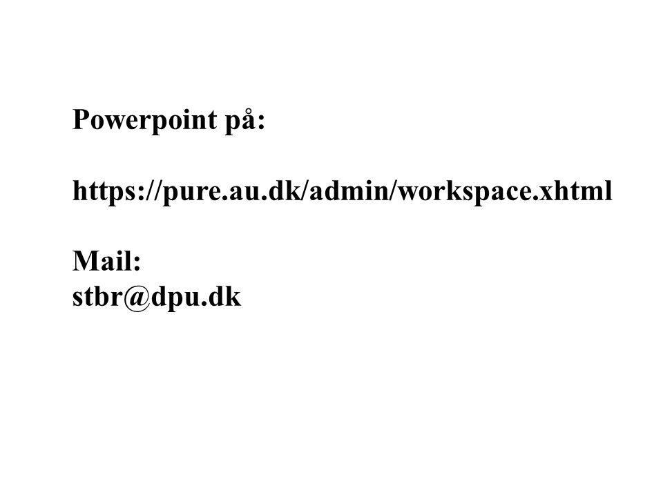 Powerpoint på: https://pure.au.dk/admin/workspace.xhtml Mail: stbr@dpu.dk