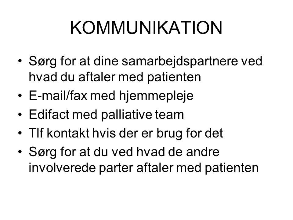 KOMMUNIKATION Sørg for at dine samarbejdspartnere ved hvad du aftaler med patienten. E-mail/fax med hjemmepleje.