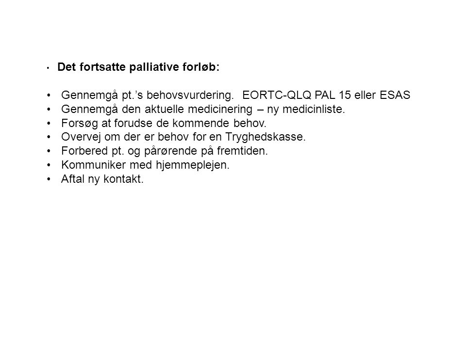 Gennemgå pt.'s behovsvurdering. EORTC-QLQ PAL 15 eller ESAS