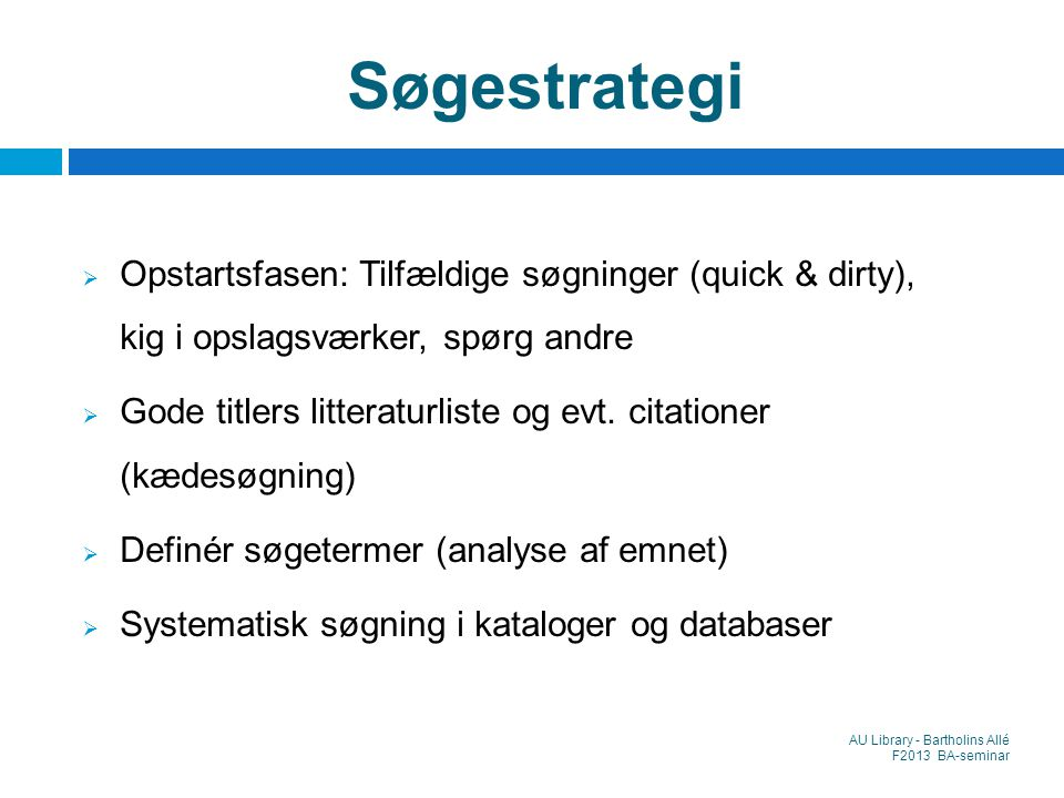 Søgestrategi Opstartsfasen: Tilfældige søgninger (quick & dirty), kig i opslagsværker, spørg andre.