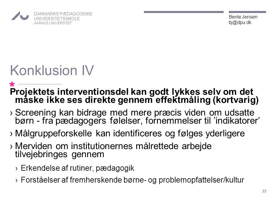 Konklusion IV Projektets interventionsdel kan godt lykkes selv om det måske ikke ses direkte gennem effektmåling (kortvarig)