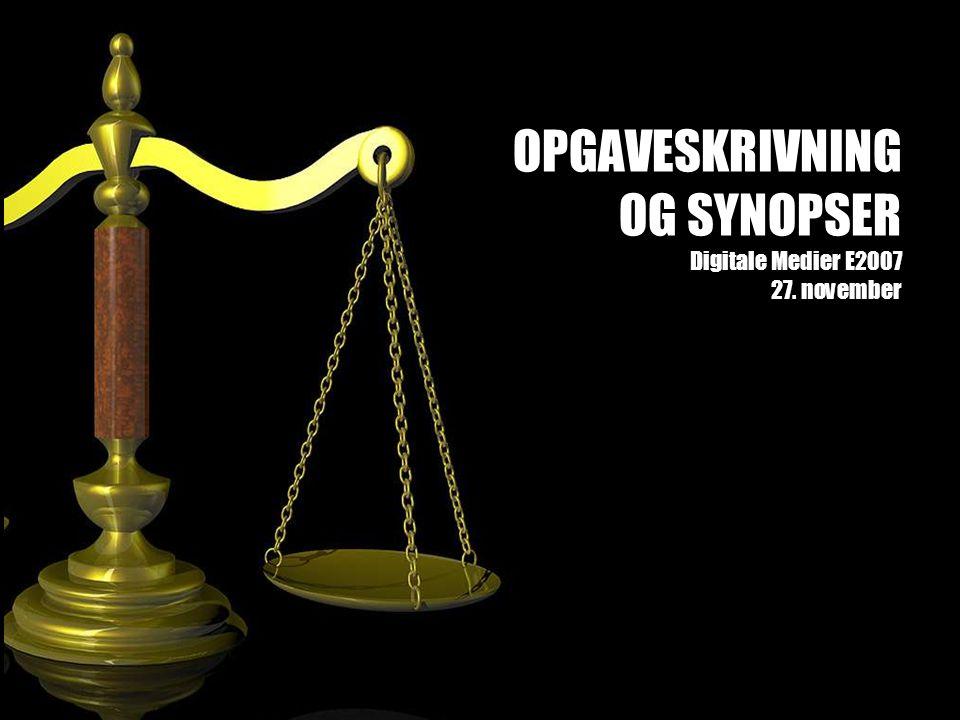 OPGAVESKRIVNING OG SYNOPSER Digitale Medier E2007 27. november