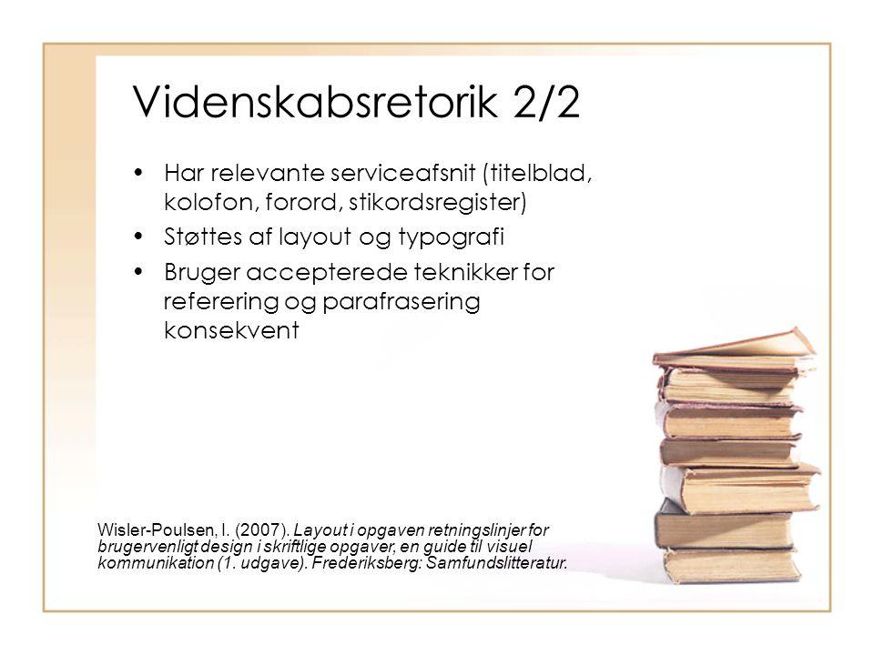 Videnskabsretorik 2/2 Har relevante serviceafsnit (titelblad, kolofon, forord, stikordsregister) Støttes af layout og typografi.