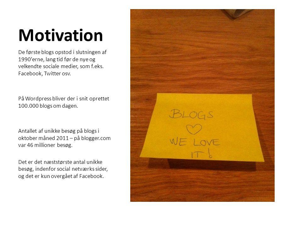 Motivation De første blogs opstod i slutningen af 1990'erne, lang tid før de nye og velkendte sociale medier, som f.eks. Facebook, Twitter osv.