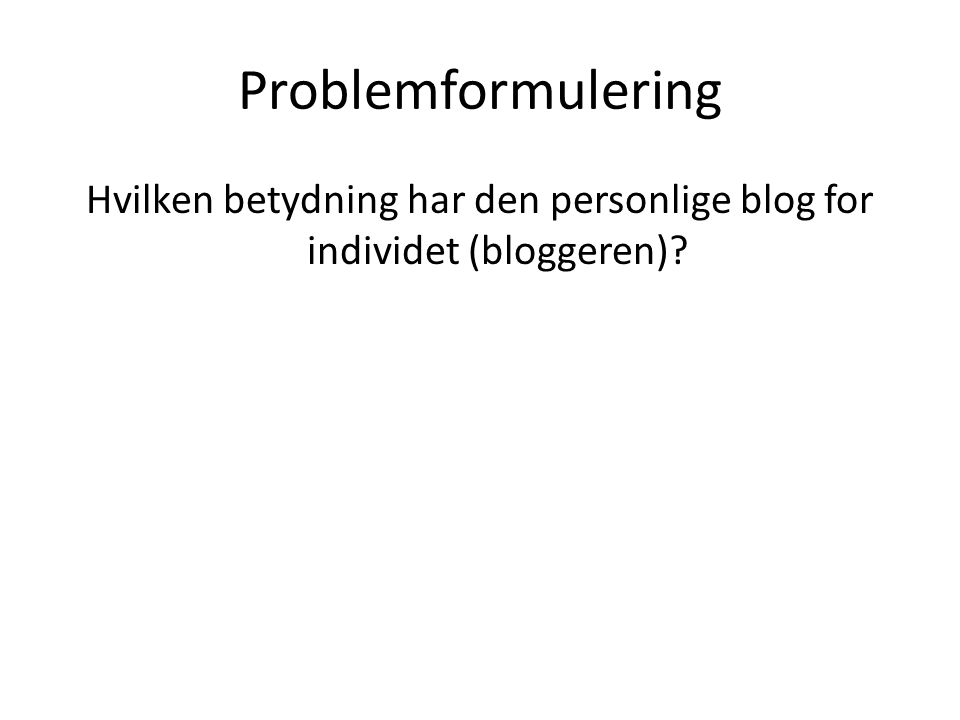 Hvilken betydning har den personlige blog for individet (bloggeren)