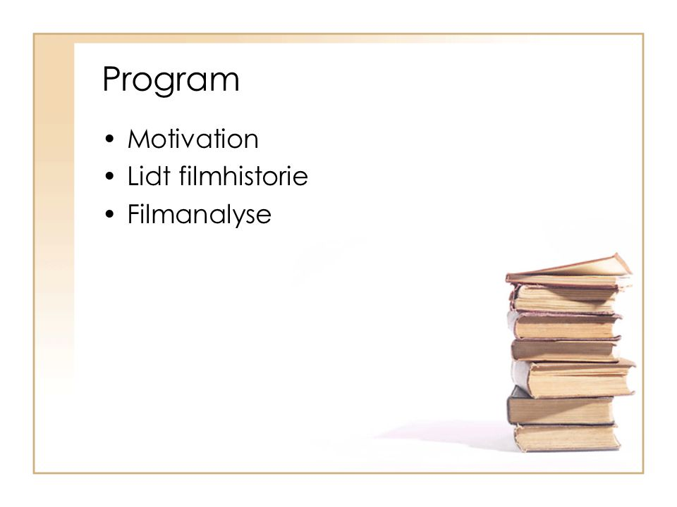 Program Motivation Lidt filmhistorie Filmanalyse