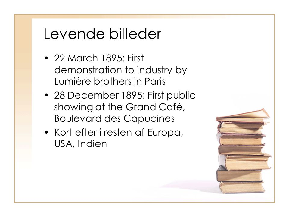 Levende billeder 22 March 1895: First demonstration to industry by Lumière brothers in Paris.