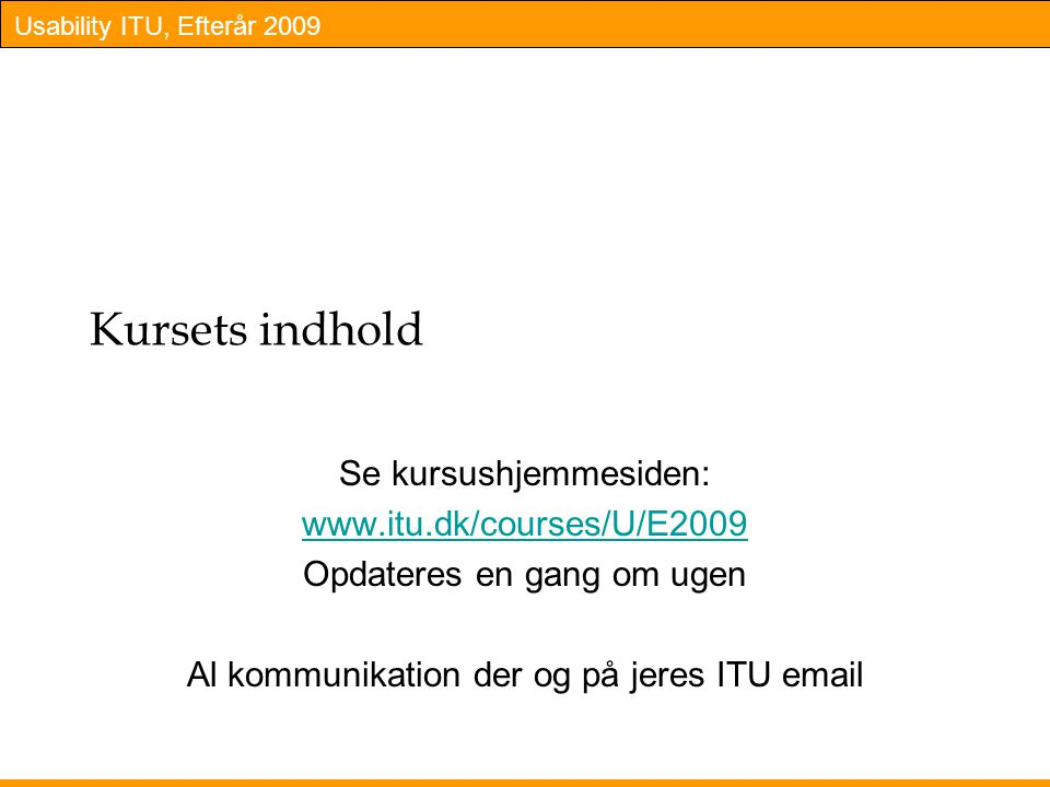 Kursets indhold Se kursushjemmesiden: www.itu.dk/courses/U/E2009