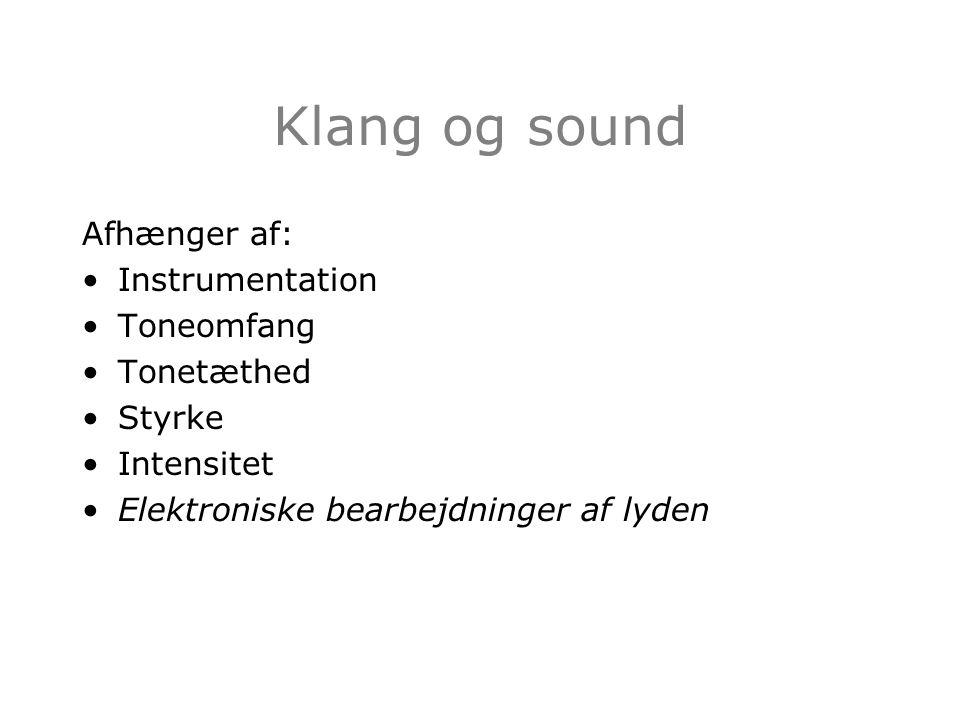Klang og sound Afhænger af: Instrumentation Toneomfang Tonetæthed