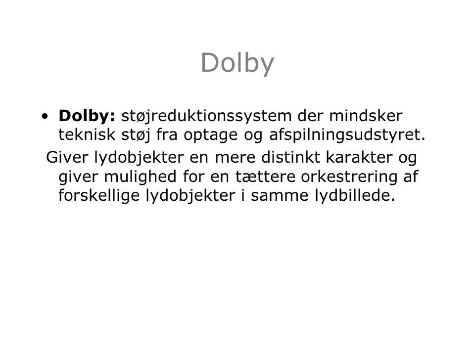 Dolby Dolby: støjreduktionssystem der mindsker teknisk støj fra optage og afspilningsudstyret.