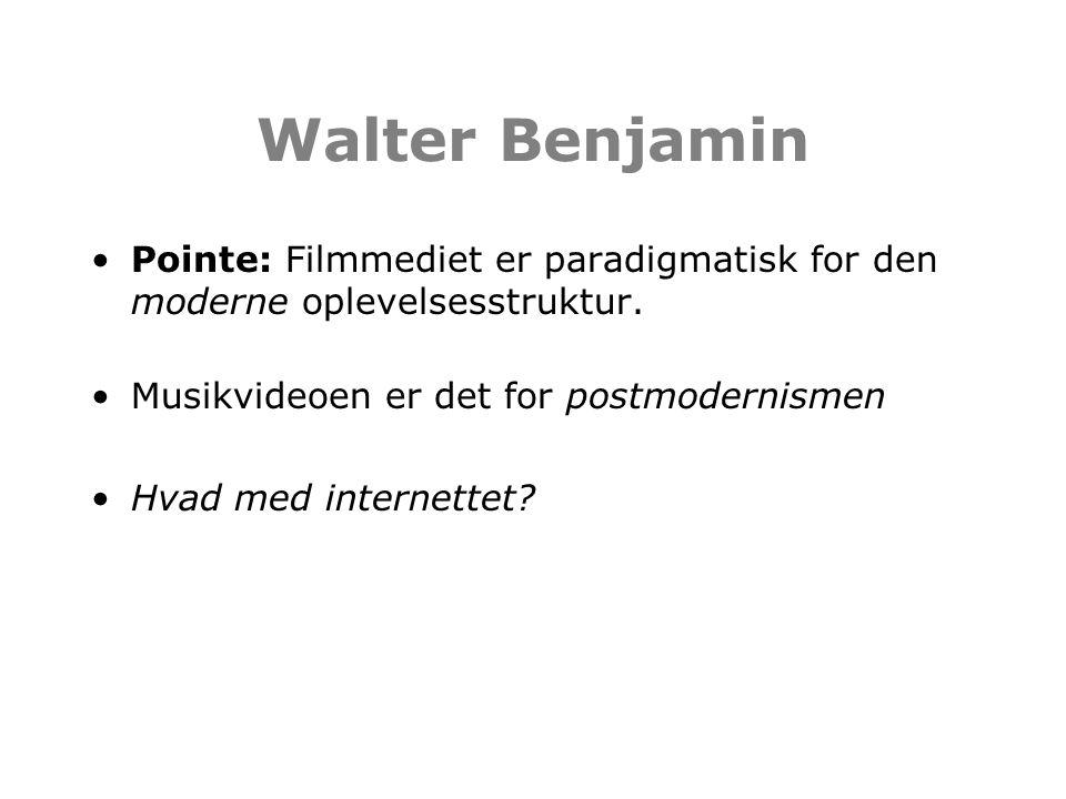 Walter Benjamin Pointe: Filmmediet er paradigmatisk for den moderne oplevelsesstruktur. Musikvideoen er det for postmodernismen.