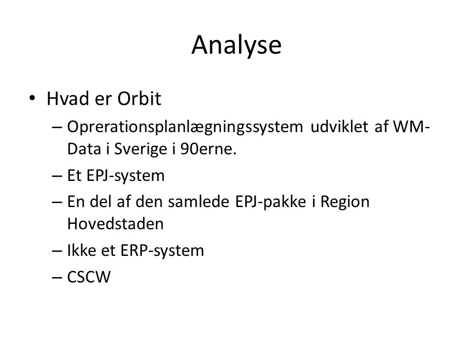Analyse Hvad er Orbit. Oprerationsplanlægningssystem udviklet af WM-Data i Sverige i 90erne. Et EPJ-system.