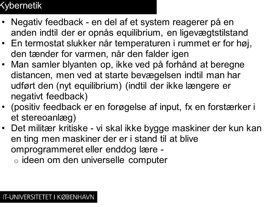 Kybernetik Negativ feedback - en del af et system reagerer på en anden indtil der er opnås equilibrium, en ligevægtstilstand.