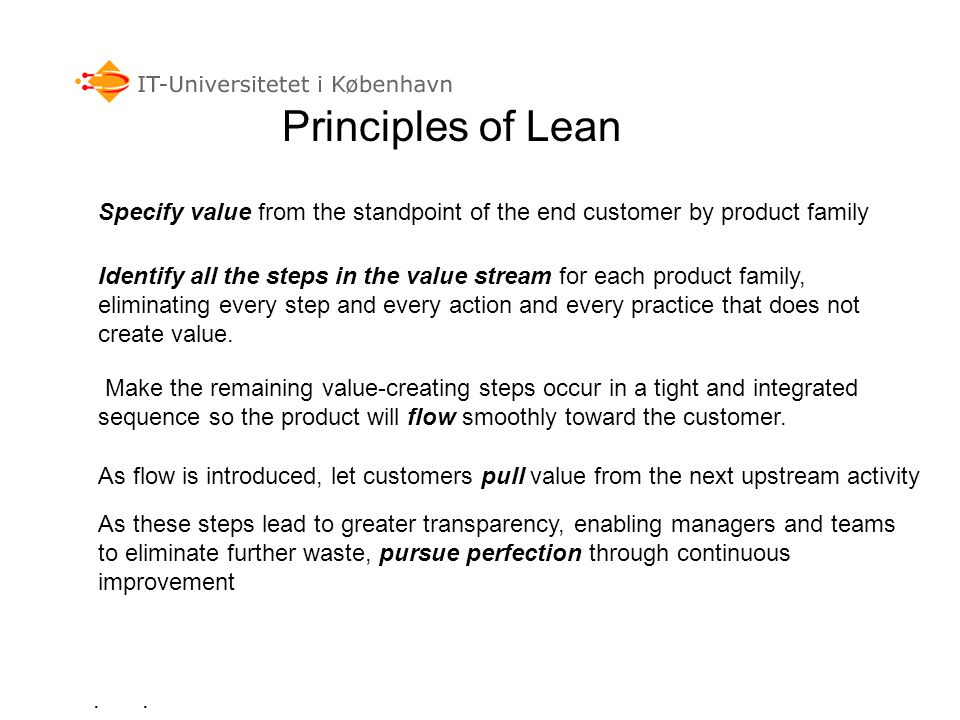 Principles of Lean Specify value from the standpoint of the end customer by product family.