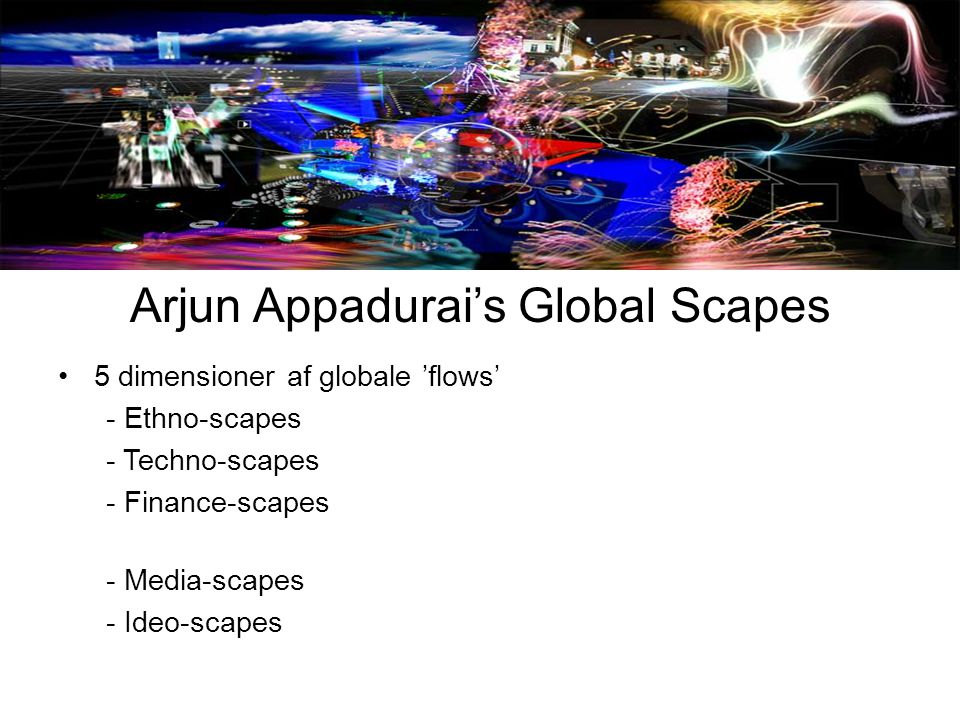 Arjun Appadurai's Global Scapes