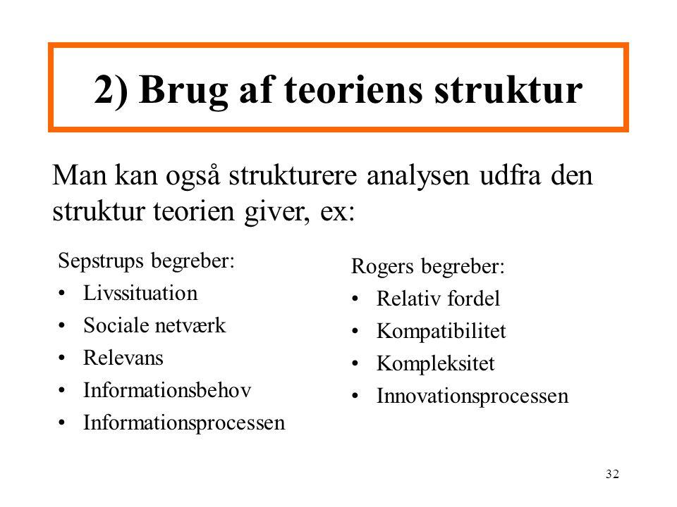 2) Brug af teoriens struktur