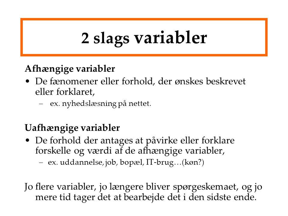 2 slags variabler Afhængige variabler