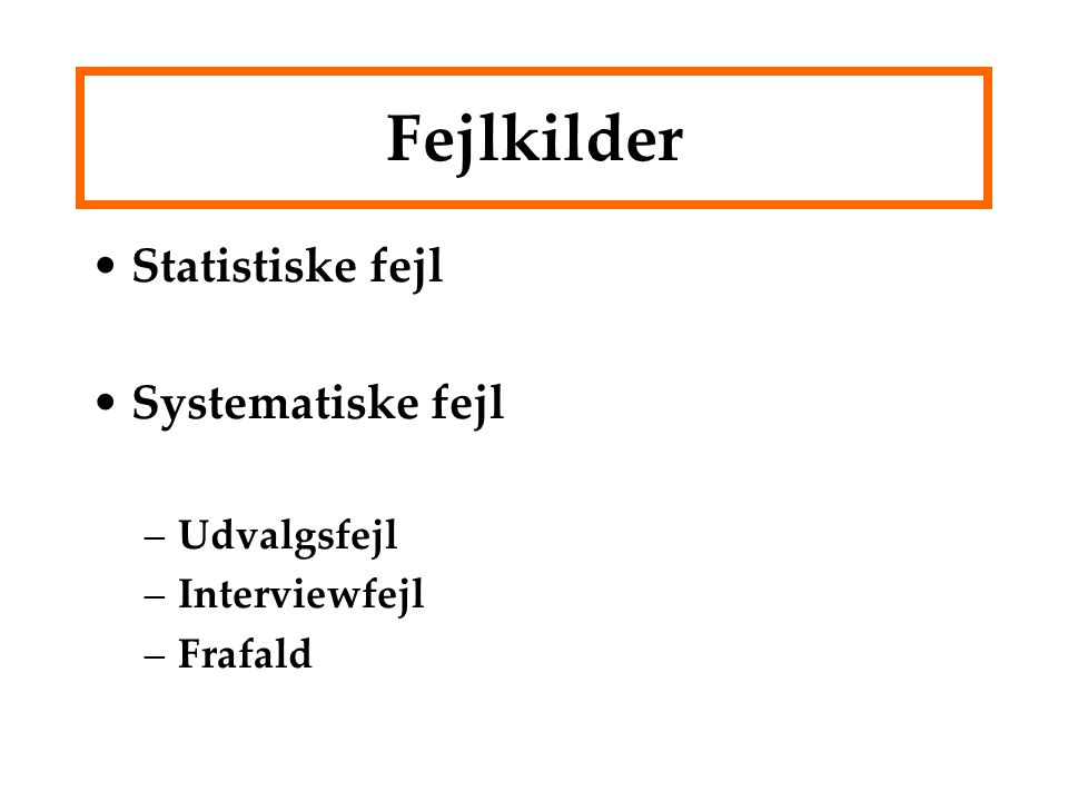 Fejlkilder Statistiske fejl Systematiske fejl Udvalgsfejl