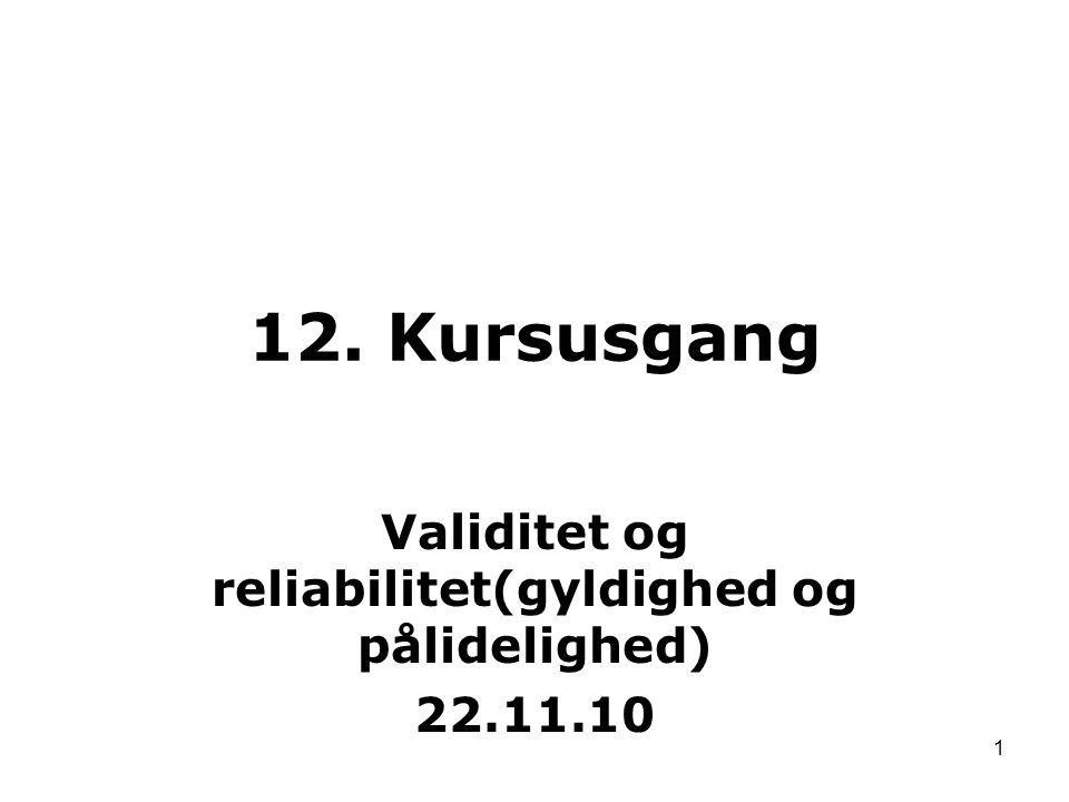 Validitet og reliabilitet(gyldighed og pålidelighed) 22.11.10