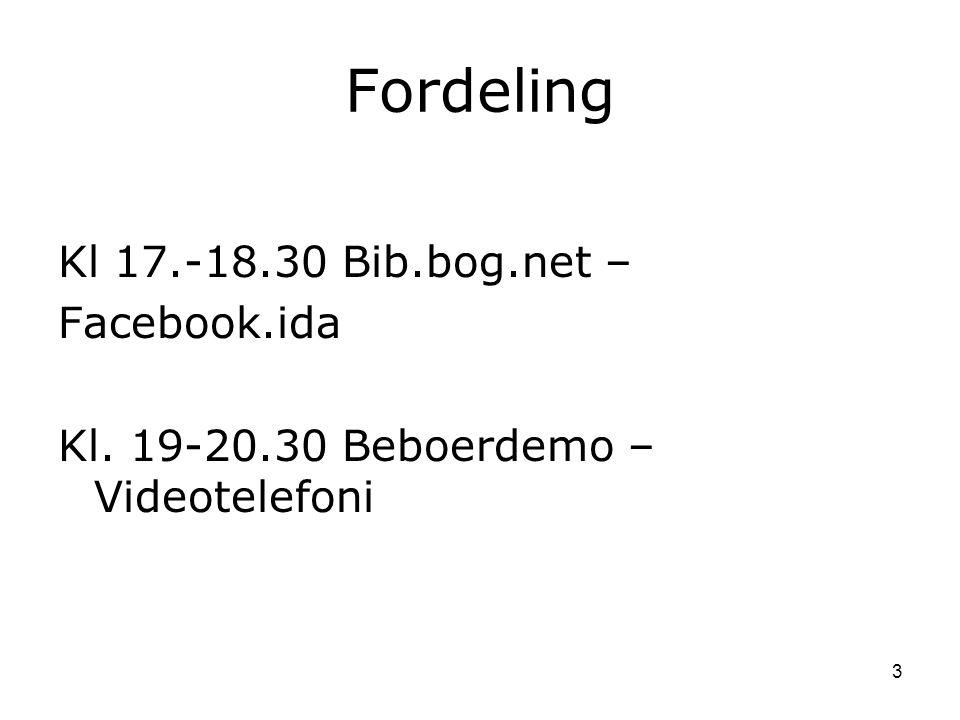 Fordeling Kl 17.-18.30 Bib.bog.net – Facebook.ida Kl. 19-20.30 Beboerdemo – Videotelefoni